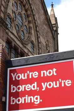 You're not bored, you're boring.