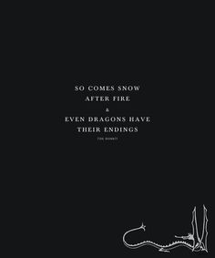 So comes snow after fire, and even dragons have their endings - The Hobbit…