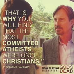 God's Not Dead - Kevin Sorbo as (Prof. Radisson)  << This is a very sad but real truth