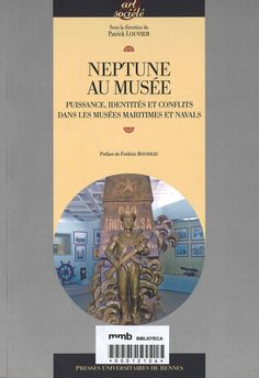 Neptune au musée : puissance, identités et conflits dans les musées maritimes et navals