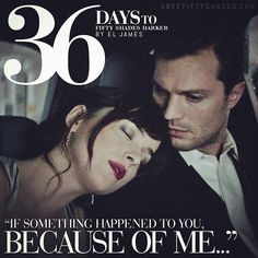 """36 DAYs to DARKER """"Do you know what you mean to me?"""" he murmurs. """"If something happened to you, because of me …"""" His voice trails off, his brow creasing, and the pain that flashes across his face is almost palpable. Fifty Shades Darker by EL James 