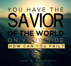 """#inspiredby this great quote from #BishopStevenson at #LDSconf """"You have the Savior of the world on your side. How can you fail?"""""""