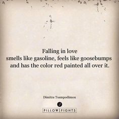 Falling in love smells like gasoline, feels like goosebumps and has the color red painted all over it.