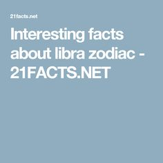 Interesting facts about libra zodiac - 21FACTS.NET