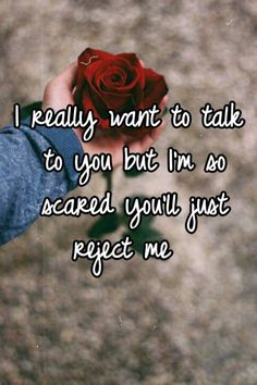 """Someone from Aurora posted a whisper, which reads """"I really want to talk to you but I'm so scared you'll just reject me """" Talk To Me Quotes, Scared Quotes, Come Back Quotes, Missing Quotes, Break Up Quotes, Done Quotes, First Love Quotes, Please Talk To Me, Please Come Back"""
