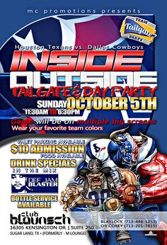 Houston Texans vs. Dallas Cowboys INSIDE OUTSIDE TAILGATE & DAY PARTY  SUNDAY OCTOBER 5th, 11:30AM TO 6:30PM Game will be on multiple big screens Wear your favorite team colors  VALET PARKING AVAILABLE | $10 ADMISSION | FOOD AVAILABLE | DRINK SPECIALS | IN THE MIX  BOTTLE SERVICE AVAILABLE  FOR MORE INFORMATION BLAYLOCK (713-446-5253) COREY (713-201-7815)