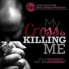 My Cross is Killing Me! Read more here: http://www.sherylbrady.com/mycross/