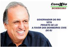 CONEXÃO BOMBEIRO : GOVERNO DO RJ VETA PROJETO DE LEI EM FAVOR DOS BCS...