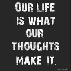 Our life is what our thoughts make it. Marcus #Aurelius Quote