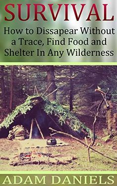 Survival  How To Disappear Without a Trace, Find Food, Shelter and Water in Any…