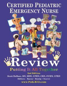 CPEN - Certified Pediatric Emergency Nurse Review: Putting It All Together 2nd Edition: Scott L. Deboer: 9781450782050: Amazon.com: Books