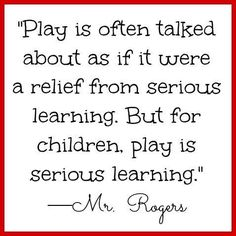 o nplay from Mr. Rogers quote on play for children. So true! We need more seriously learning in our education. Rogers quote on play for children. So true! We need more seriously learning in our education. Play Quotes, Quotes For Kids, Great Quotes, Quotes To Live By, Me Quotes, Inspirational Quotes, Quotes About Children Learning, Quotes On Children, Quotes About Play