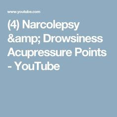(4) Narcolepsy & Drowsiness Acupressure Points - YouTube