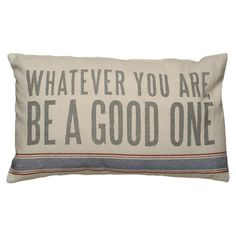 Whatever You Are Pillow