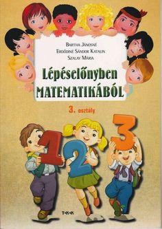 Marci fejlesztő és kreatív oldala: Lépéselőnyben matematikából 3. o Classroom Decor, Mathematics, Crafts For Kids, Teaching, Education, Comics, Words, School, Fictional Characters