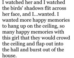 """I wanted more happy memories to hang up on the ceiling, so many happy memories with this girl that they would crowd the ceiling and flap out into the hall and burst out of this house."" Sam (origami reference)"