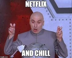 Dr Evil Laser Meme | NETFLIX AND CHILL | image tagged in memes,dr evil laser | made w/ Imgflip meme maker