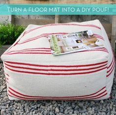 How To: Make a DIY Pouf Ottoman from an Inexpensive Floor Mat. El cheapo poufs and can make in small sizes for the kids. Different colours. Neat!