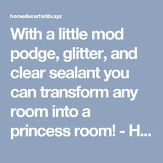 With a little mod podge, glitter, and clear sealant you can transform any room into a princess room! - Home Decor For Life