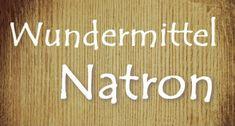 Wundermittel Natron - das Hausmittel unserer Großmütter
