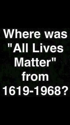 """This is perfect! Where was """"all lives matter"""" when black people were enslaved, separate but unequal, etc? It's only """"all"""" lives matter to the majority when those they have oppressed stand up and declare their worth. Black Power, Black History Facts, Out Of Touch, Black Pride, My Black Is Beautiful, African American History, Real Talk, In This World, Knowledge"""