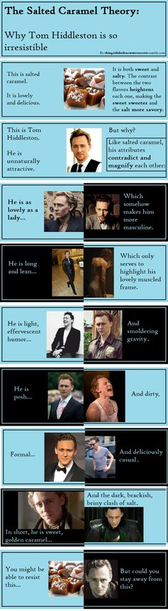 Why is Tom Hiddleston so attractive? See The Salted Caramel Theory by thingsididntknowwereerotic.tumblr.com