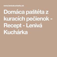 Domáca paštéta z kuracích pečienok - Recept - Lenivá Kuchárka