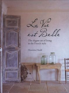 La Vie Est Belle: The Elegant Art of Living in the French Style by Hernrietta Heald