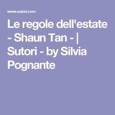 Le regole dell'estate - Shaun Tan -   Sutori - by Silvia Pognante