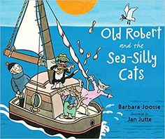 Old Robert and the Sea-Silly Cats: Barbara Joosse, Jan Jutte: 9780399254307: Amazon.com: Books
