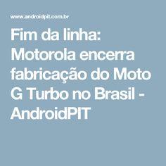 Fim da linha: Motorola encerra fabricação do Moto G Turbo no Brasil - AndroidPIT