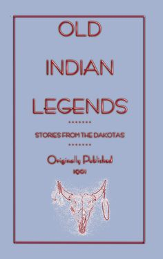 Folklore, OLD INDIAN LEGENDS, Stories from the Dakotas,american indian folklore, native american folklore, american indian, native american, folktales, stories, myths, legends, 14 stories, Dakotas, storyteller,  $7.99