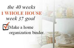 40 Weeks - 1 Whole House: Week 37 Goal - Make a Home Organization Binder | Organize 365