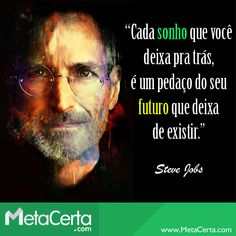 """""""Cada sonho que você deixa para trás é um pedaço do seu futuro que deixa de existir."""" (Steve Jobs)"""