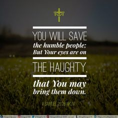 You will save the humble people; But Your eyes are on the haughty, that You may bring them down. II Samuel 22:28 NKJV Best Bible Verses, Spiritual Needs, Spirituality, Bring It On, Eyes, People, Blog, Spiritual, Blogging