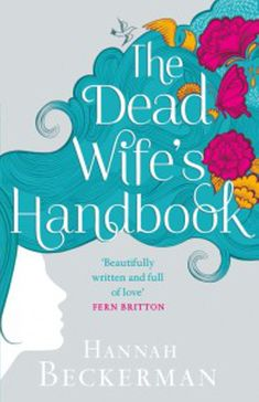 """Read """"The Dead Wife's Handbook A Novel"""" by Hannah Beckerman available from Rakuten Kobo. A debut novel for fans of The Lovely Bones: """"An intriguing tale of love after death and an insightful look at the bereav. Magical Realism Books, Magic Realism, Fern Britton, The Lovely Bones, Penguin Books, Dating Again, Club, Book Nooks, Livros"""