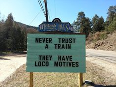 These Hilarious Signs/Puns In Colorado Making Passerby Laugh Out Loud - bemethis never trust a train they have loco motives Memes Humor, Puns Jokes, Corny Jokes, Funny Puns, Dad Jokes, Funny Quotes, Funny Fails, Funny Stuff, Humor Quotes