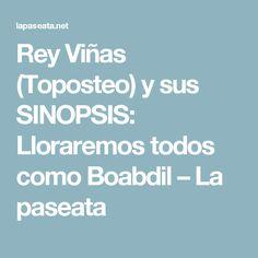 Rey Viñas (Toposteo) y sus SINOPSIS: Lloraremos todos como Boabdil – La paseata