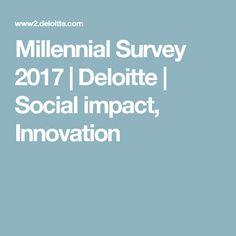 Millennial Survey 2017 | Deloitte | Social impact, Innovation