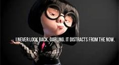 """""""I never look back, darling. It distracts from the now."""" -Edna Mode One of the best quotes ever! (Disney and Pixar) Edna Mode, Disney Pixar Movies, Disney Movie Quotes, Disney Quotes About Love, Pixar Quotes, Disney Sayings, Cartoon Quotes, Kid Movies, Disney Cartoons"""