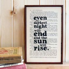 Even the darkest night will end and the sun will rise. - Les miserables