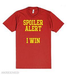 Spoiler Alert: I WIN | Spoiler Alert: I WIN.