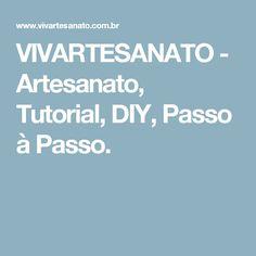 VIVARTESANATO - Artesanato, Tutorial, DIY, Passo à Passo.