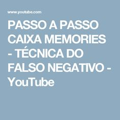 PASSO A PASSO CAIXA MEMORIES - TÉCNICA DO FALSO NEGATIVO - YouTube