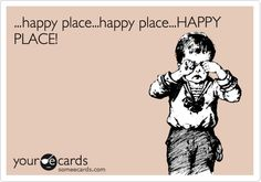 Quick ... find your HAPPY PLACE!