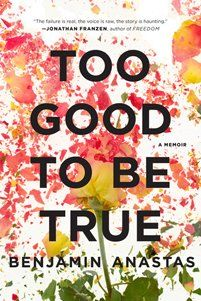 Hear Benjamin Anastas Discuss His Memoir, 'Too Good to Be True' and Win a Free Kindle! »  To Good to Be True is a memoir about fathers and sons, debt and infidelity and the first steps toward putting a life back together.