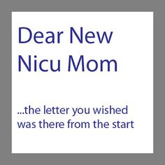 Dear New NICU mom... the letter you wished was there from the start This is a wonderful letter even for those of us preparing for the nicu.