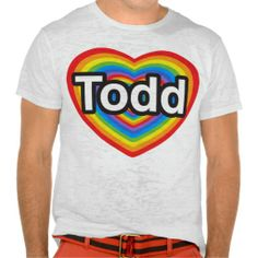 I love Todd. I love you Todd. Heart T Shirts