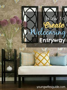 An entryway is the first thing most people will see when they come into our home. It's our first opportunity to set a pleasant tone for our home and time together.