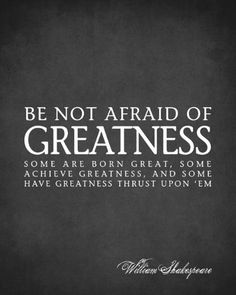 Be Not Afraid Of Greatness (William Shakespeare Quote)